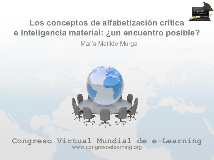 Los conceptos de alfabetización críticae inteligencia material: ¿un encuentro posible?                María Matilde MurgaC...