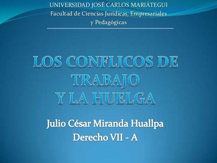 UNIVERSIDAD JOSÉ CARLOS MARIÁTEGUI<br />Facultad de Ciencias Jurídicas, Empresariales<br />y Pedagógicas<br />LOS CONFLICO...