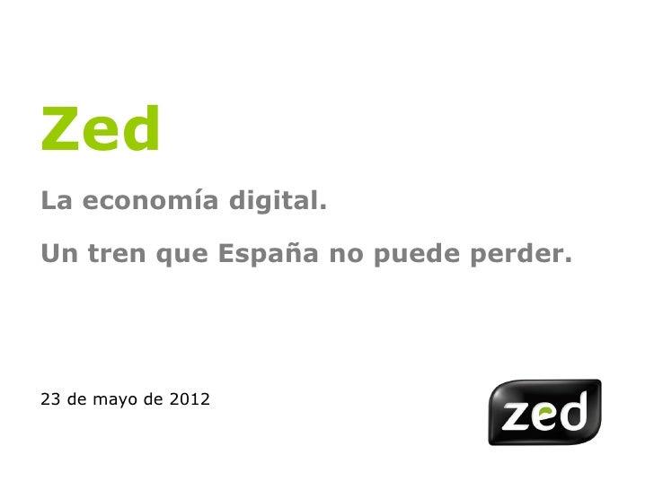 ZedLa economía digital.Un tren que España no puede perder.23 de mayo de 2012