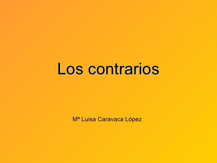 Los contrarios  Mª Luisa Caravaca López