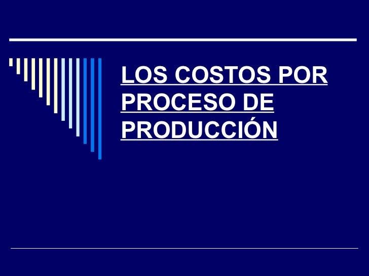 LOS COSTOS POR PROCESO DE PRODUCCIÓN