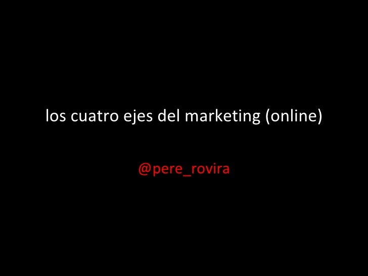 los cuatro ejes del marketing (online) @pere_rovira