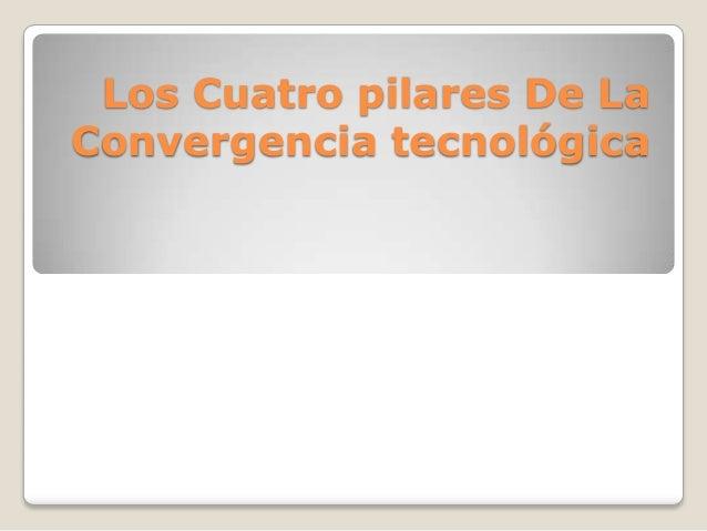 Los Cuatro pilares De LaConvergencia tecnológica