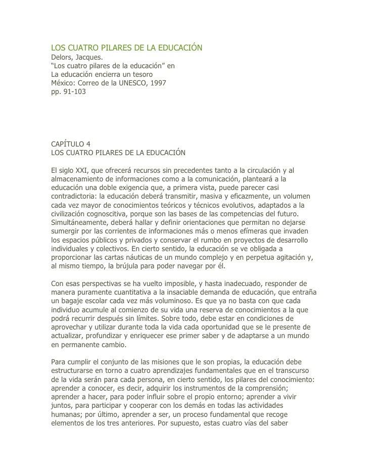 """LOS CUATRO PILARES DE LA EDUCACIÓN Delors, Jacques. """"Los cuatro pilares de la educación"""" en La educación encierra un tesor..."""