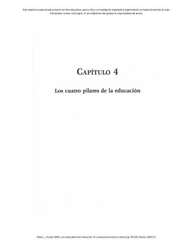 CAPITULO4 Los cuatru pilares de la educación Este material es proporcionado al alumno con fines educactivos, para la críti...