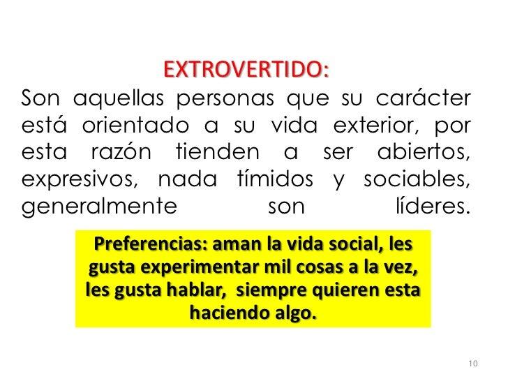 EXTROVERTIDO:Son aquellas personas que su carácterestá orientado a su vida exterior, poresta razón tienden a ser abiertos,...