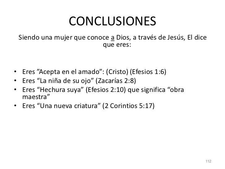 """CONCLUSIONES Siendo una mujer que conoce a Dios, a través de Jesús, El dice                          que eres:• Eres """"Acep..."""