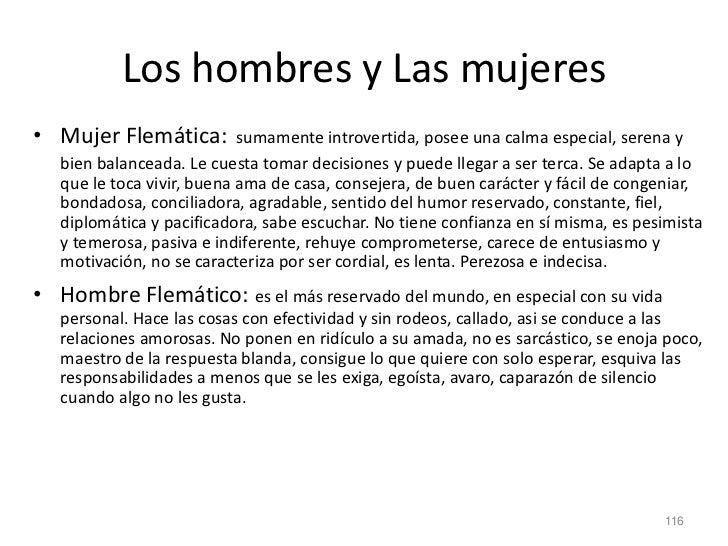 Los hombres y Las mujeres• Mujer Flemática:          sumamente introvertida, posee una calma especial, serena y   bien bal...