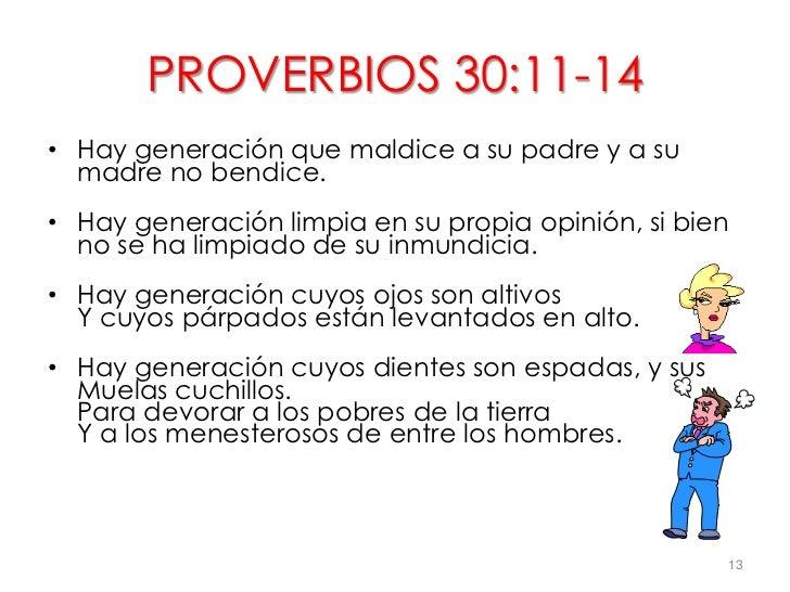 PROVERBIOS 30:11-14• Hay generación que maldice a su padre y a su  madre no bendice.• Hay generación limpia en su propia o...
