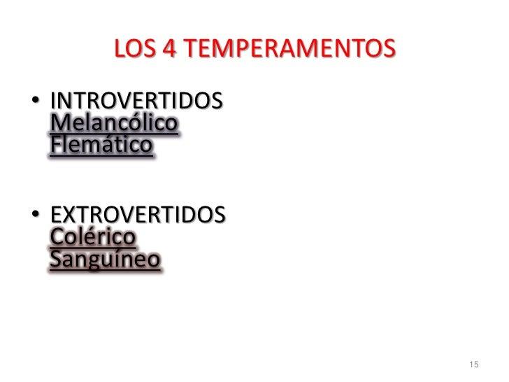 LOS 4 TEMPERAMENTOS• INTROVERTIDOS  Melancólico  Flemático• EXTROVERTIDOS  Colérico  Sanguíneo                            15