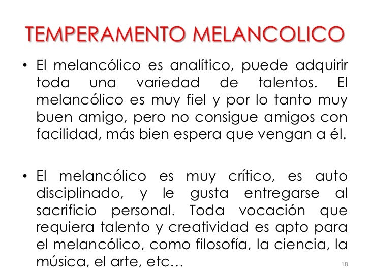 TEMPERAMENTO MELANCOLICO• El melancólico es analítico, puede adquirir  toda una variedad de talentos. El  melancólico es m...