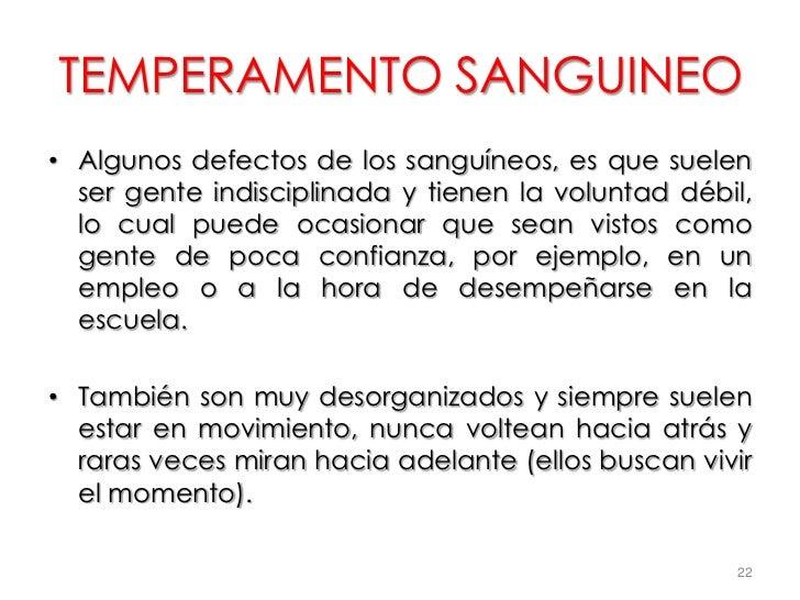 TEMPERAMENTO SANGUINEO• Algunos defectos de los sanguíneos, es que suelen  ser gente indisciplinada y tienen la voluntad d...