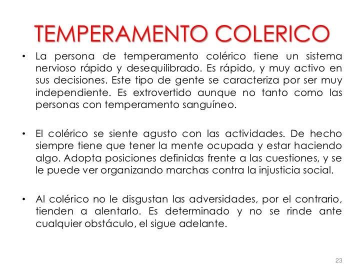 TEMPERAMENTO COLERICO• La persona de temperamento colérico tiene un sistema  nervioso rápido y desequilibrado. Es rápido, ...