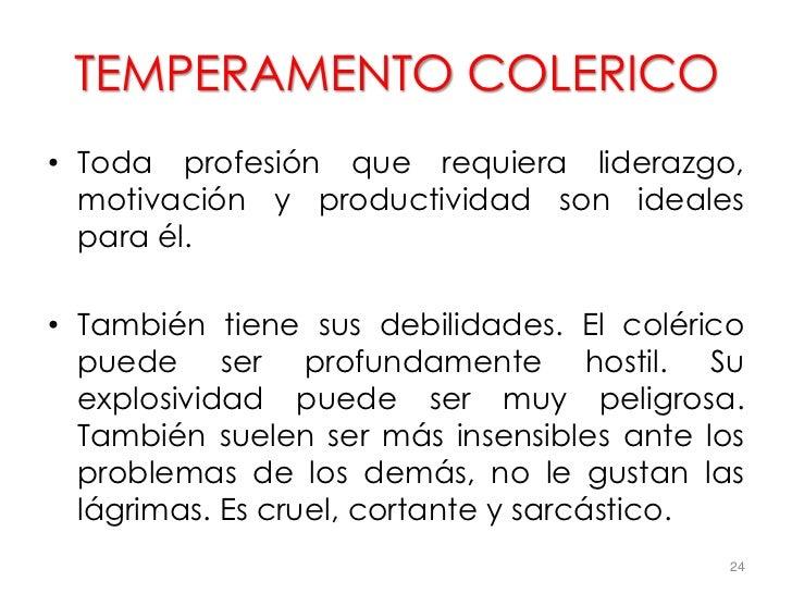 TEMPERAMENTO COLERICO• Toda profesión que requiera liderazgo,  motivación y productividad son ideales  para él.• También t...