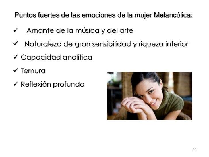 Puntos fuertes de las emociones de la mujer Melancólica:   Amante de la música y del arte Naturaleza de gran sensibilida...