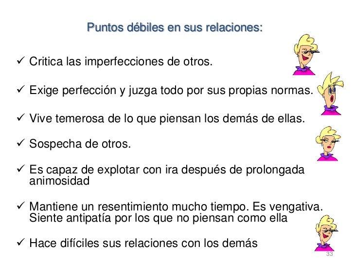 Puntos débiles en sus relaciones: Critica las imperfecciones de otros. Exige perfección y juzga todo por sus propias nor...