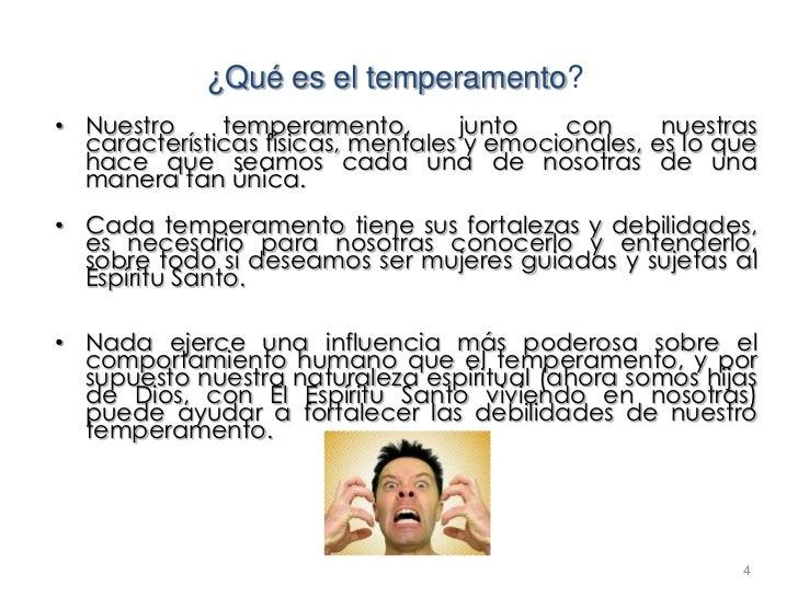 ¿Qué es el temperamento?• Nuestro     temperamento,        junto   con      nuestras  características físicas, mentales y ...