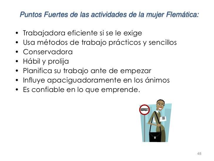 Puntos Fuertes de las actividades de la mujer Flemática:•    Trabajadora eficiente si se le exige•    Usa métodos de traba...