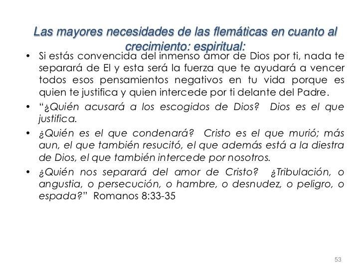 Las mayores necesidades de las flemáticas en cuanto al                crecimiento: espiritual:• Si estás convencida del in...
