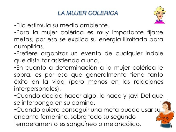 LA MUJER COLERICA•Ella estimula su medio ambiente.•Para la mujer colérica es muy importante fijarsemetas, por eso se expli...