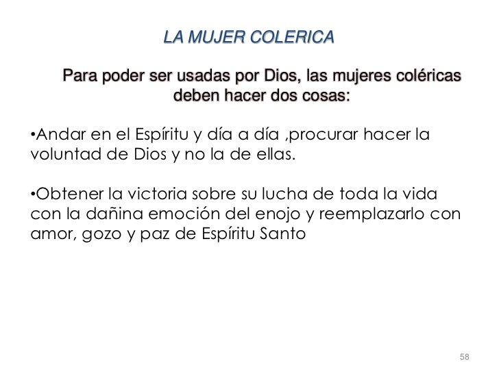 LA MUJER COLERICA    Para poder ser usadas por Dios, las mujeres coléricas                  deben hacer dos cosas:•Andar e...
