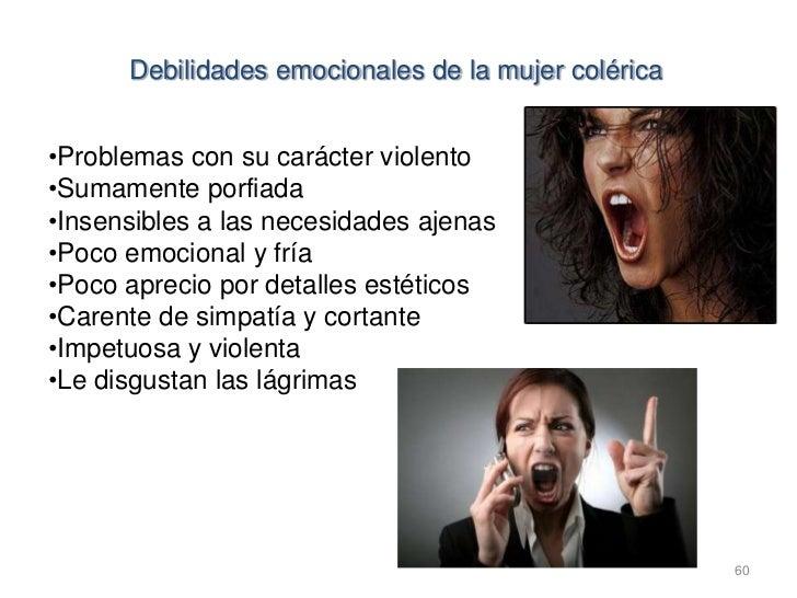Debilidades emocionales de la mujer colérica•Problemas con su carácter violento•Sumamente porfiada•Insensibles a las neces...