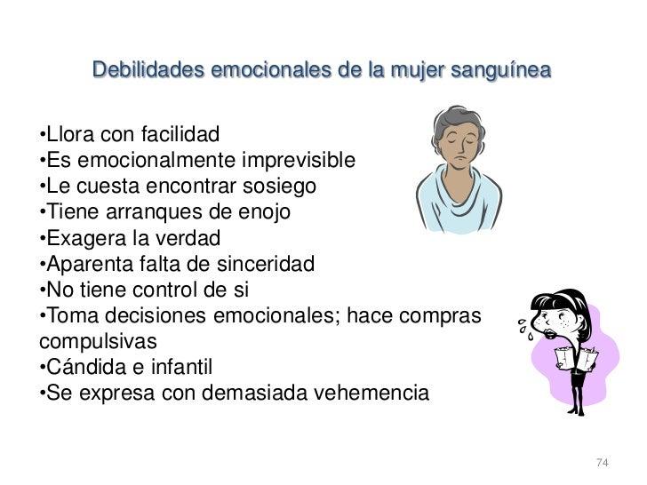 Debilidades emocionales de la mujer sanguínea•Llora con facilidad•Es emocionalmente imprevisible•Le cuesta encontrar sosie...