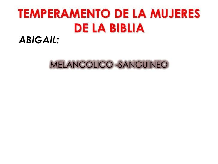 TEMPERAMENTO DE LA MUJERES       DE LA BIBLIAABIGAIL:      MELANCOLICO -SANGUINEO