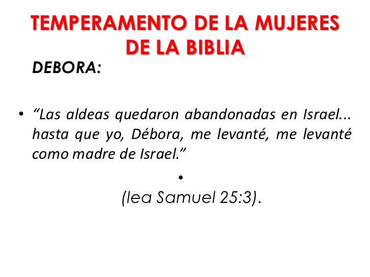 """TEMPERAMENTO DE LA MUJERES        DE LA BIBLIA DEBORA:• """"Las aldeas quedaron abandonadas en Israel...  hasta que yo, Débor..."""