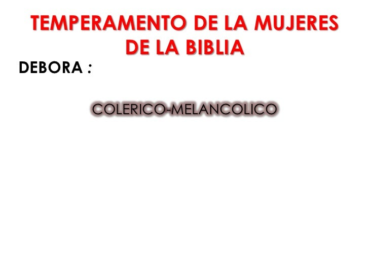 TEMPERAMENTO DE LA MUJERES        DE LA BIBLIADEBORA :       COLERICO-MELANCOLICO