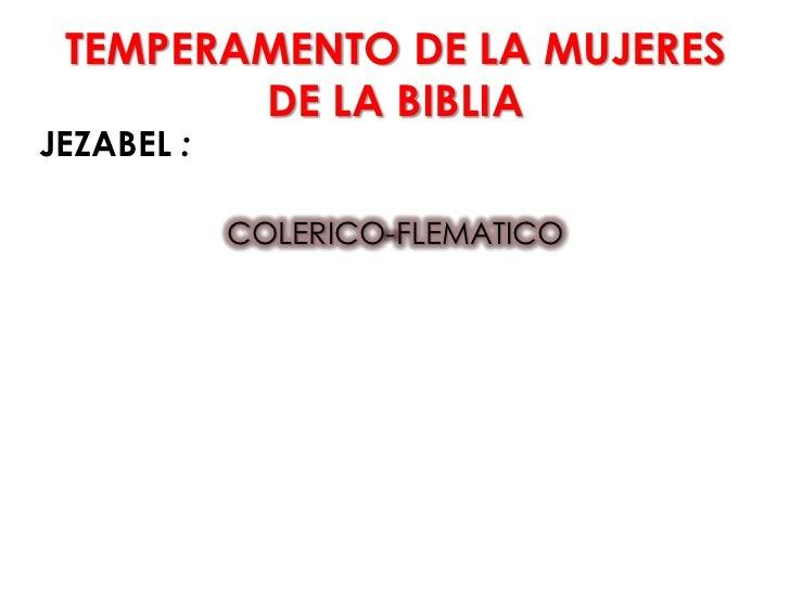 TEMPERAMENTO DE LA MUJERES        DE LA BIBLIAJEZABEL :            COLERICO-FLEMATICO