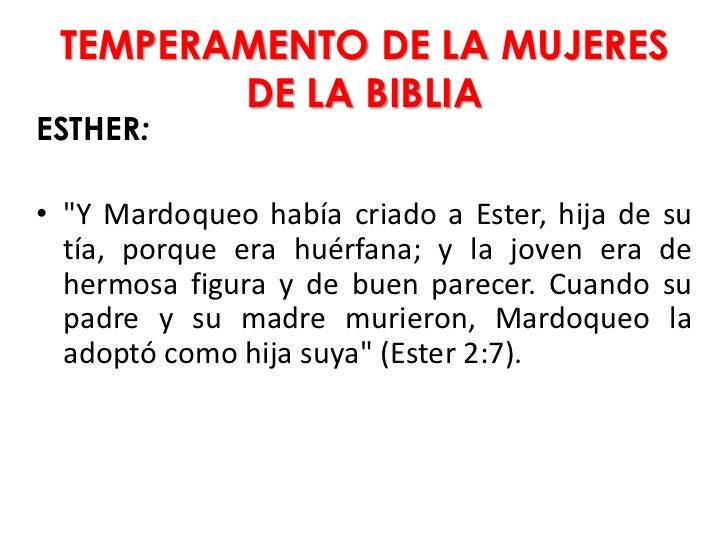 """TEMPERAMENTO DE LA MUJERES        DE LA BIBLIAESTHER:• """"Y Mardoqueo había criado a Ester, hija de su  tía, porque era huér..."""