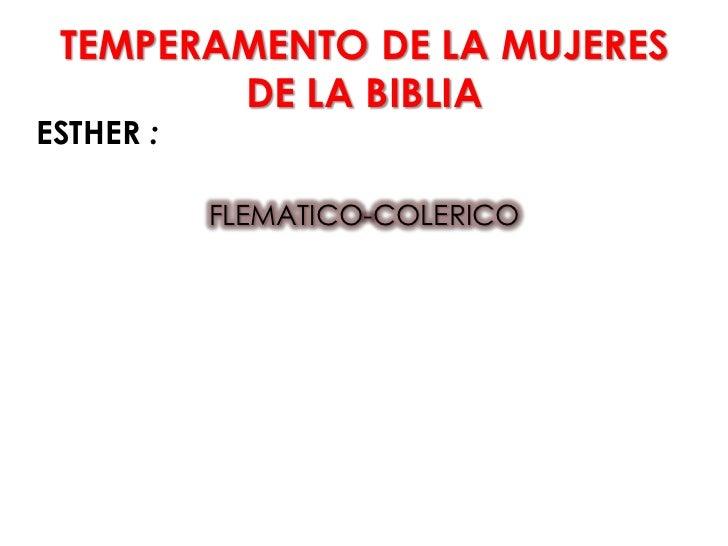 TEMPERAMENTO DE LA MUJERES        DE LA BIBLIAESTHER :           FLEMATICO-COLERICO