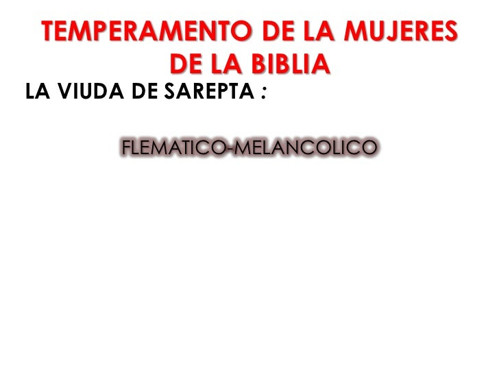 TEMPERAMENTO DE LA MUJERES        DE LA BIBLIALA VIUDA DE SAREPTA :        FLEMATICO-MELANCOLICO