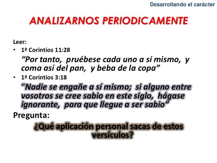 """Desarrollando el carácter     ANALIZARNOS PERIODICAMENTELeer:• 1ª Corintios 11:28  """"Por tanto, pruébese cada uno a sí mism..."""