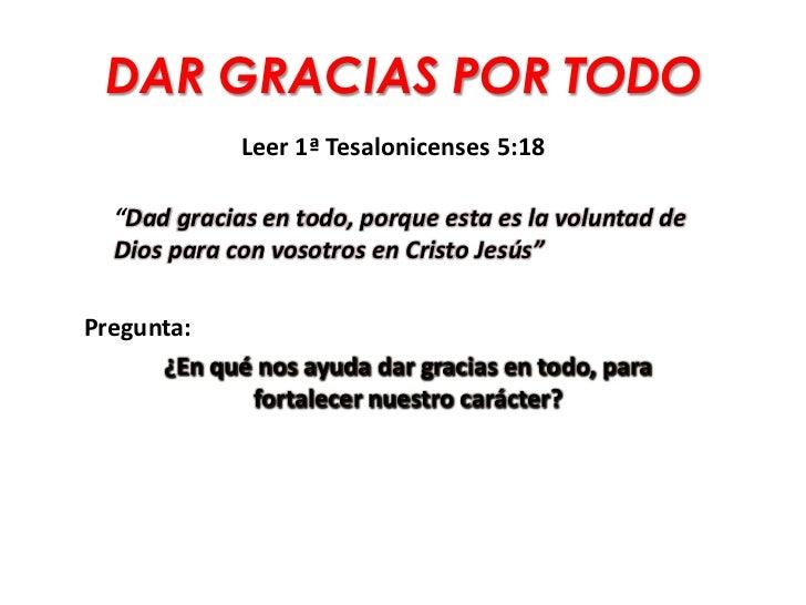 """DAR GRACIAS POR TODO             Leer 1ª Tesalonicenses 5:18  """"Dad gracias en todo, porque esta es la voluntad de  Dios pa..."""