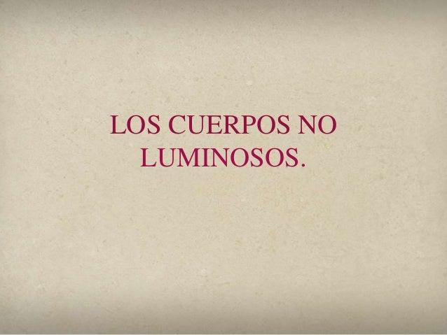 LOS CUERPOS NO LUMINOSOS.