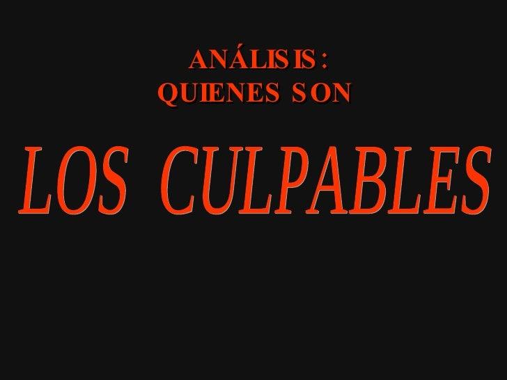 LOS  CULPABLES ANÁLISIS: QUIENES SON