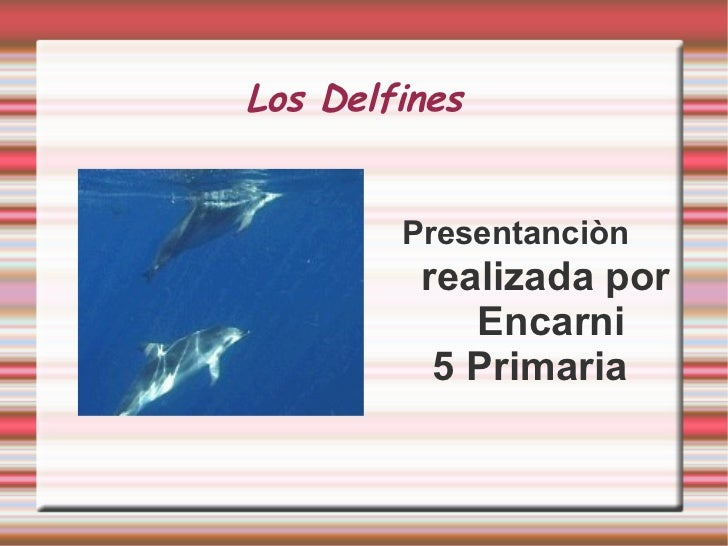 Los Delfines   <ul>Presentanciòn  realizada por  Encarni 5 Primaria </ul>