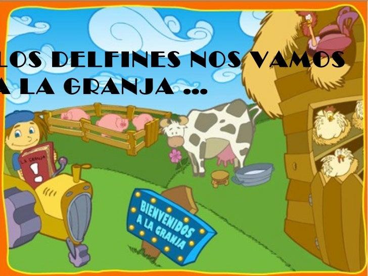 LOS DELFINES NOS VAMOS A LA GRANJA …