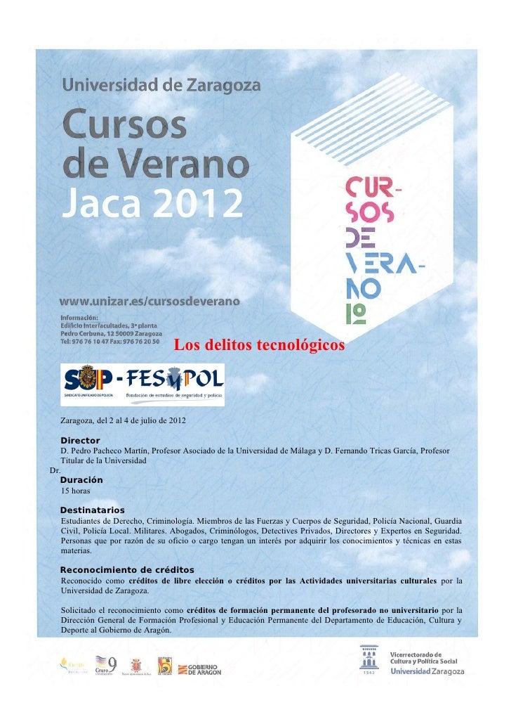 Los delitos tecnológicos   Zaragoza, del 2 al 4 de julio de 2012   Director   D. Pedro Pacheco Martín, Profesor Asociado d...