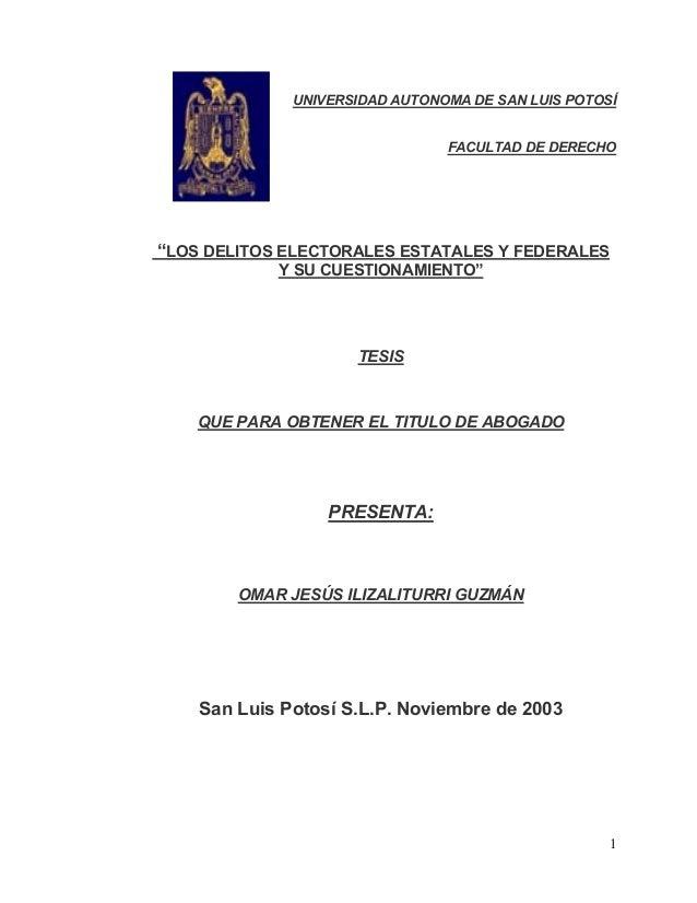 """UNIVERSIDAD AUTONOMA DE SAN LUIS POTOSÍ FACULTAD DE DERECHO  """"LOS DELITOS ELECTORALES ESTATALES Y FEDERALES Y SU CUESTIONA..."""