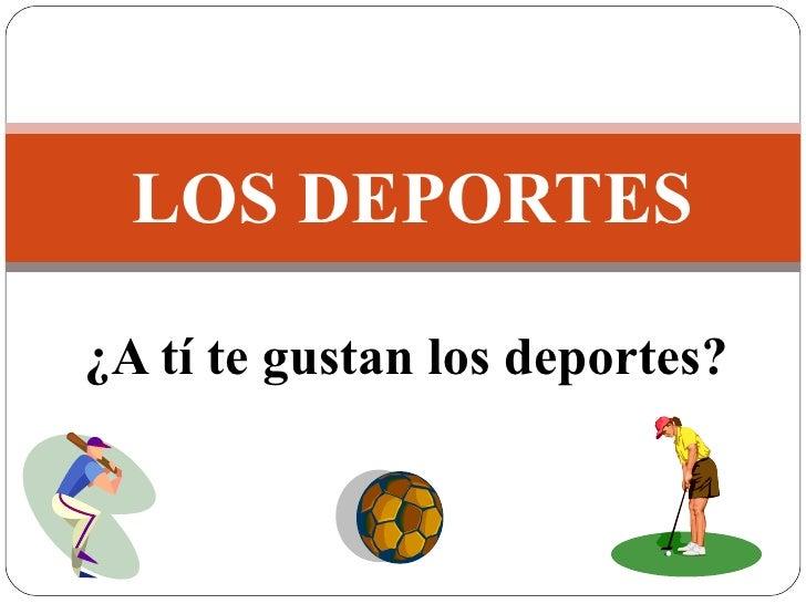 ¿A tí te gustan los deportes? LOS DEPORTES