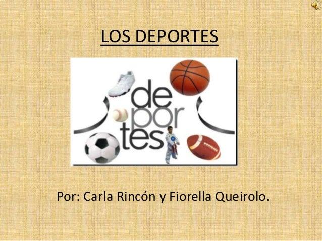 LOS DEPORTES Por: Carla Rincón y Fiorella Queirolo.