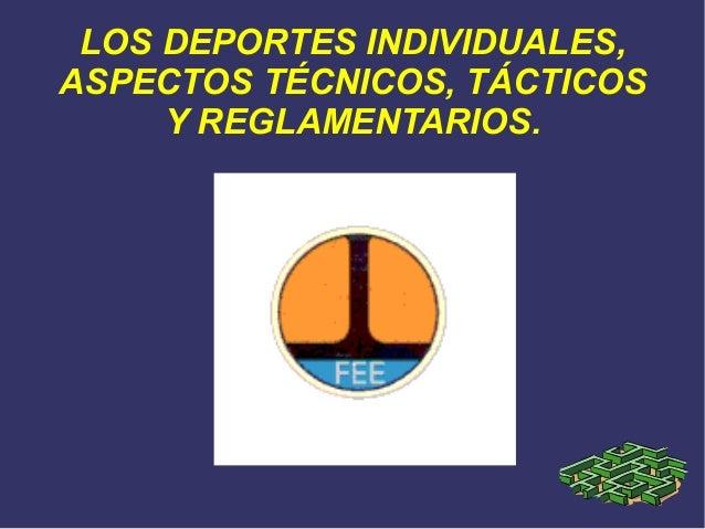 LOS DEPORTES INDIVIDUALES, ASPECTOS TÉCNICOS, TÁCTICOS Y REGLAMENTARIOS.