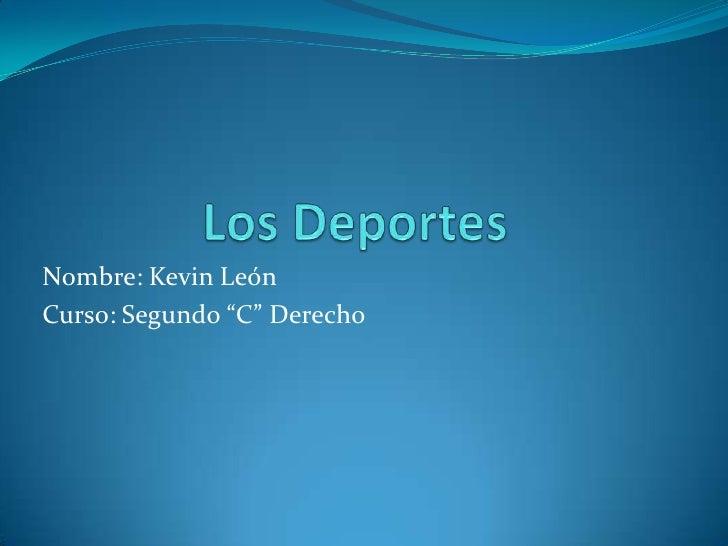 """Nombre: Kevin LeónCurso: Segundo """"C"""" Derecho"""