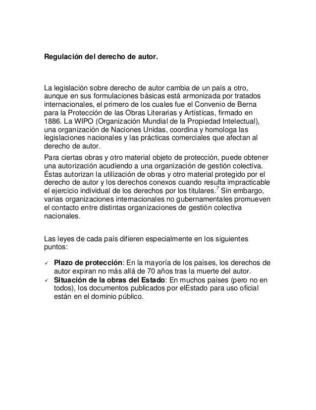 Regulación del derecho de autor.La legislación sobre derecho de autor cambia de un país a otro,aunque en sus formulaciones...