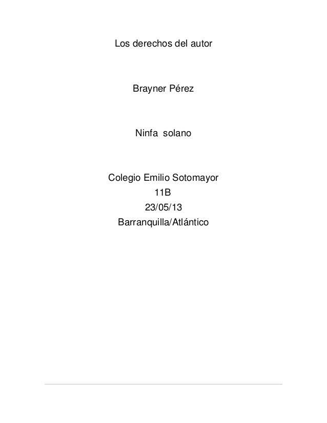 Los derechos del autorBrayner PérezNinfa solanoColegio Emilio Sotomayor11B23/05/13Barranquilla/Atlántico