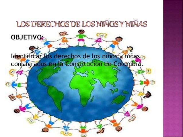 OBJETIVO:  Identificar los derechos de los niños y niñas  consagrados en la Constitución de Colombia.