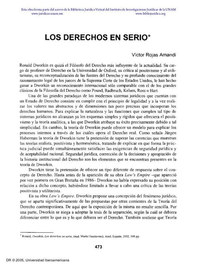 LOS DERECHOS EN SERIO* Víctor Rojas Amandi Ronald Dworkin es quizá el Filósofo del Derecho más influyente de la actualidad...